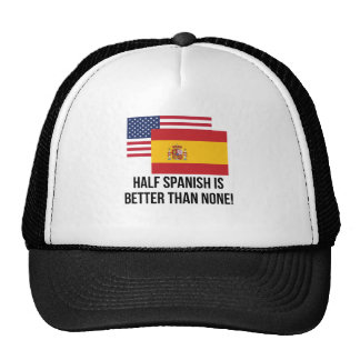 Half Spanish Is Better Than None Cap