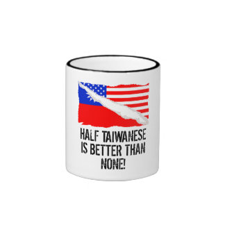 Half Taiwanese Is Better Than None Ringer Mug