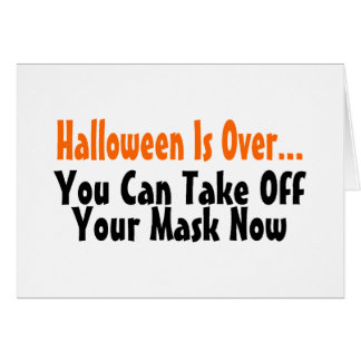 Halloween Is Over You Can Take Off Your Mask Now 2 Card