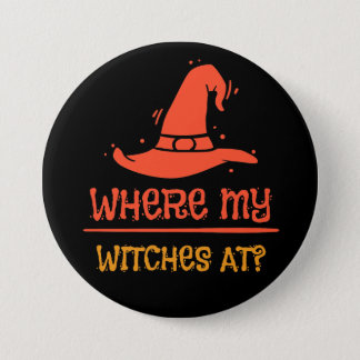 Halloween Where My Witches At 3 Inch Round Button