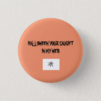 HALLOWEEN YOUR CAUGHT IN MY WEB ORANGE  BUTTONS
