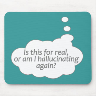 """Hallucinating?"" custom color mousepad"