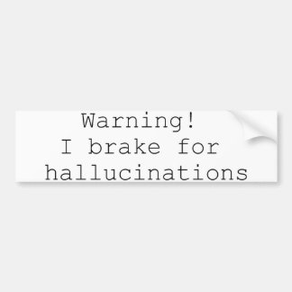 Hallucinations Bumper Sticker Car Bumper Sticker