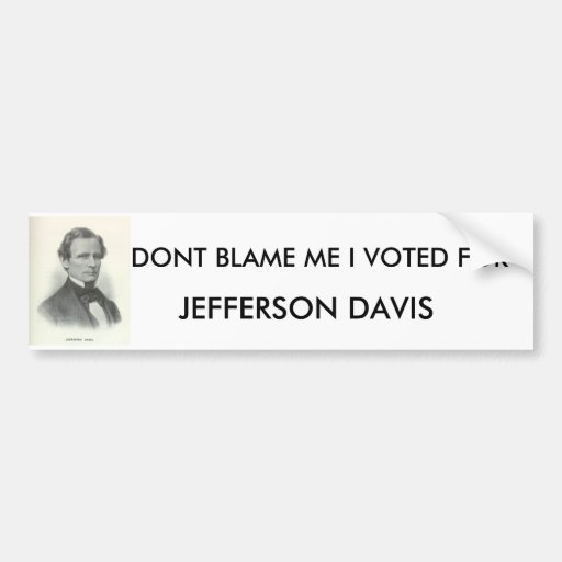 hamill40, DONT BLAME ME I VOTED FOR , JEFFERSON... Bumper Stickers