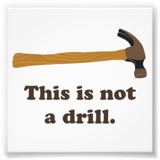 Hammer - This is Not a Drill Photographic Print