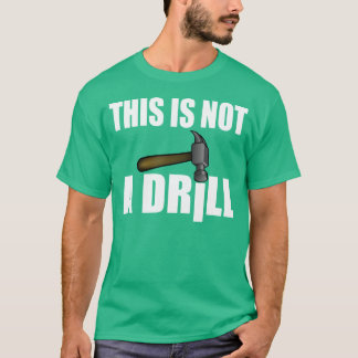 HAMMER, THIS IS NOT A DRILL T-Shirt