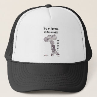 hammers - You hit the nail on the head Trucker Hat