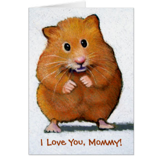 HAMSTER, I Love You, Mommy! CARD