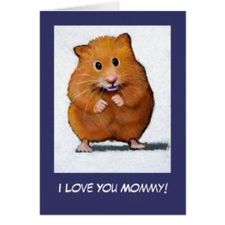 HAMSTER: I Love You Mommy! Greeting Card