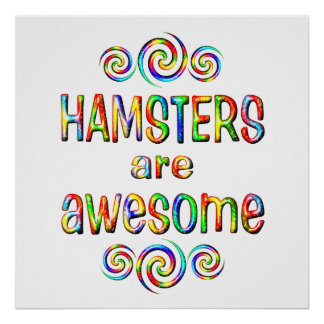 HAMSTERS ARE AWESOME POSTER