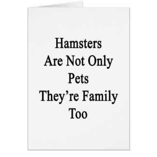 Hamsters Are Not Only Pets They're Family Too Note Card