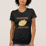 Hamsters Make Me Happy Tee Shirt