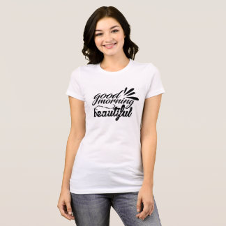 Hand Lettered Good morning beautiful T-Shirt