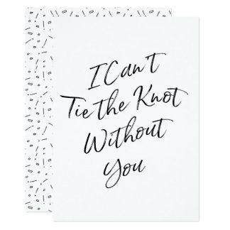 """Hand lettered """"I Can't Tie the Knot Without You"""" Card"""