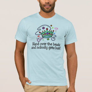 Hand Over The Beads And Nobody Gets Hurt Beads T-Shirt
