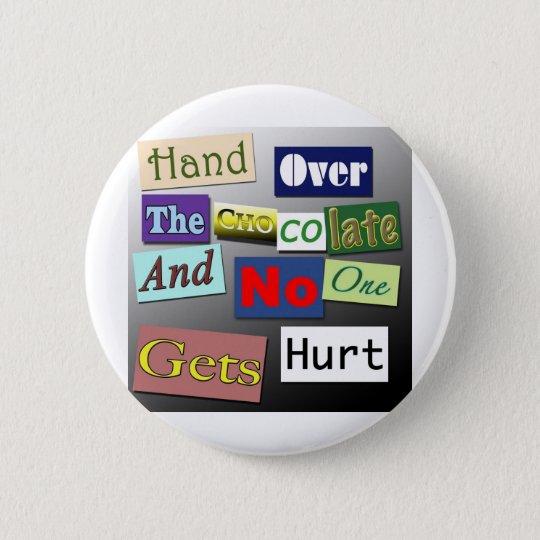 Hand Over The Chocolate 6 Cm Round Badge