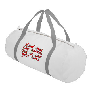 Hand over the coffee and no one gets hurt! gym duffel bag