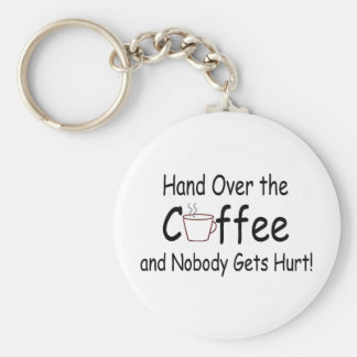 Hand Over The Coffee And Nobody Gets Hurt Key Ring