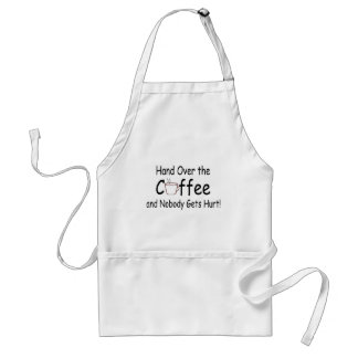 Hand Over The Coffee And Nobody Gets Hurt Standard Apron