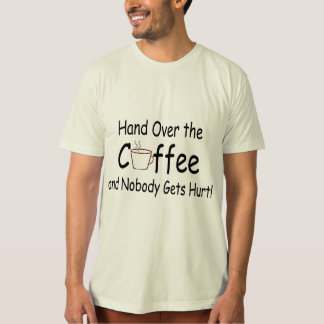 Hand Over The Coffee And Nobody Gets Hurt T-shirt