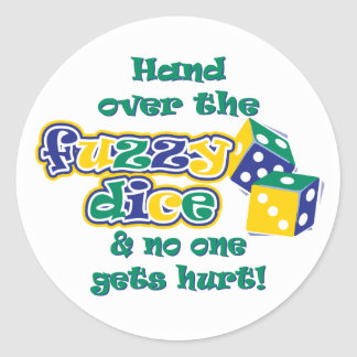 Hand over the fuzzy dice classic round sticker