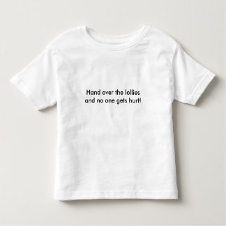Hand over the lollies and no one gets hurt! toddler T-Shirt