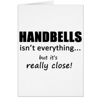 Handbells Isn't Everything Greeting Card