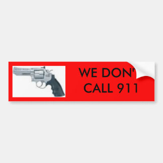 handgun, WE DON'T CALL 911 bumper sticker