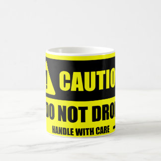 Handle With Care - Caution! Do Not Drop Mug