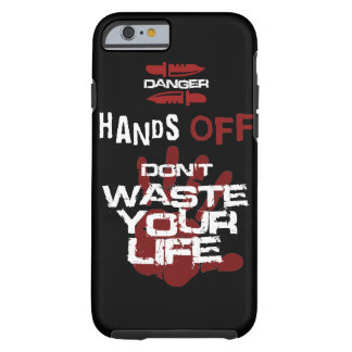 hands off don't waste your life tough iPhone 6 case