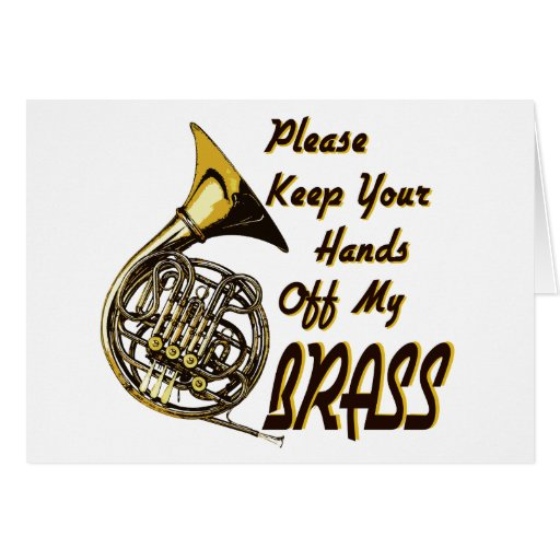 Hands off My Brass Greeting Cards