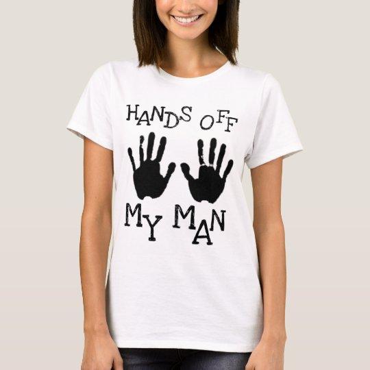 hands off my man T-Shirt