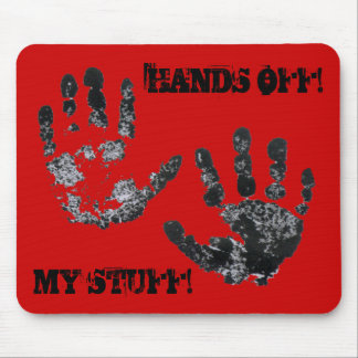 HANDS OFF MY STUFF Mouse Pad
