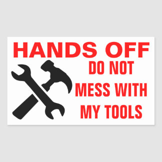Hands off my tools stickers