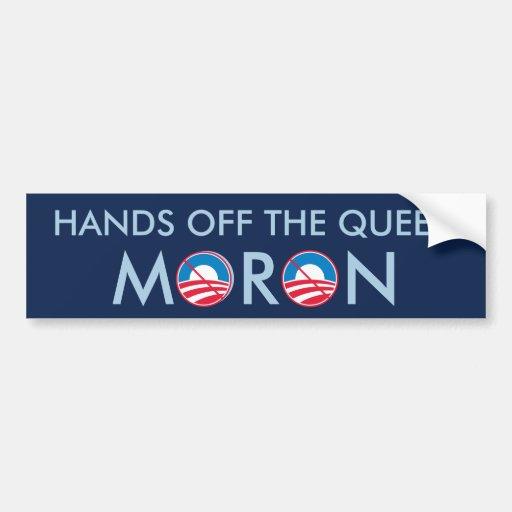 Hands off the Queen Moron Bumper Stickers