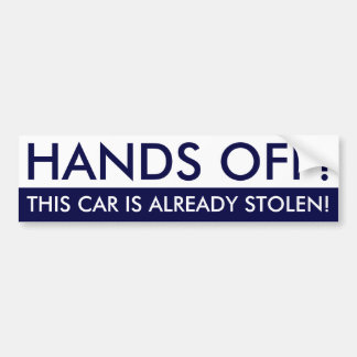 Hands Off This Car Is Already Stolen Bumper Sticker