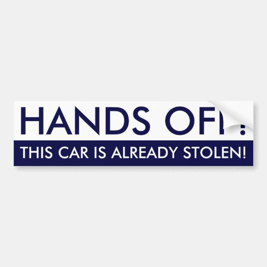 Hands Off This Car Is Already Stolen Bumper