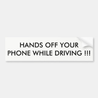 """HANDS OFF YOUR PHONE WHILE DRIVING !!"" BUMPER STICKER"
