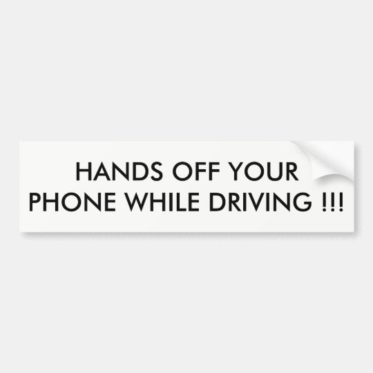 """HANDS OFF YOUR PHONE WHILE DRIVING !!"" BUMPER"