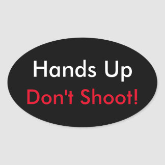 Hands Up, Don't Shoot Oval Sticker