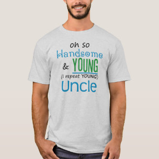 Handsome and Young Uncle T-Shirt