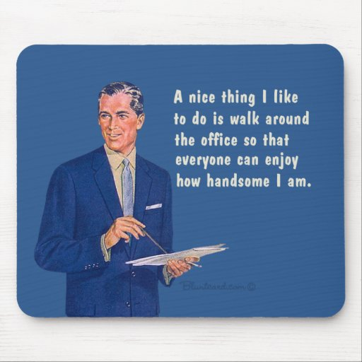 Handsome at the office. mousepads