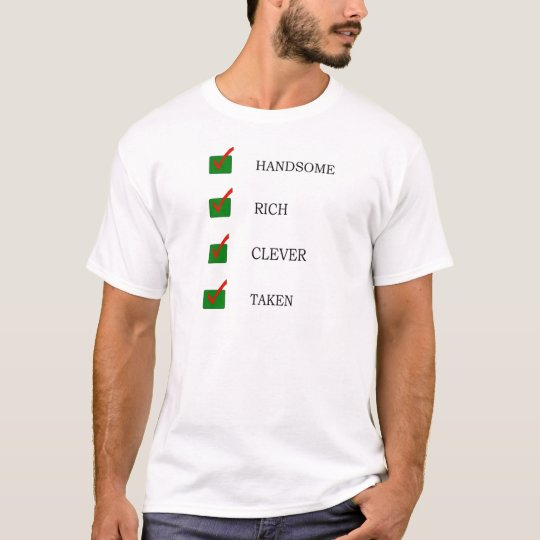 Handsome, rich, clever taken boyfriend t-shirt