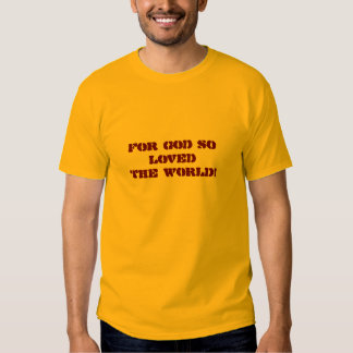 Handsome t-shirt For God so loved the world verse!