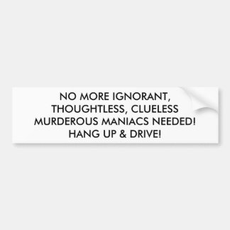 HANG UP DRIVE: NO MORE MURDEROUS MANIACS NEEDED BUMPER STICKER