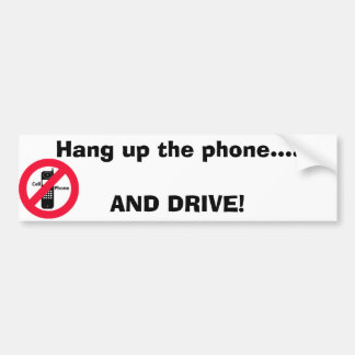 Hang up the phone..... And DRIVE! Bumper Sticker