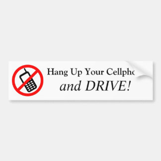Hang Up Your Cell Phone and DRIVE! Bumper Stickers