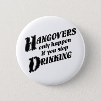 Hangovers only happen if you stop drinking 6 cm round badge