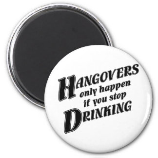 Hangovers only happen if you stop drinking 6 cm round magnet
