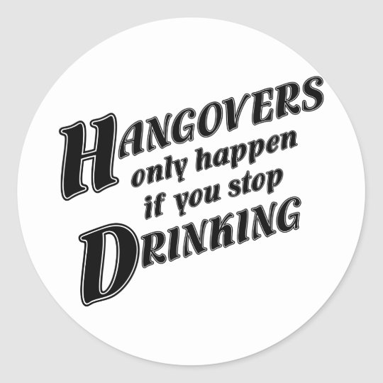 Hangovers only happen if you stop drinking classic